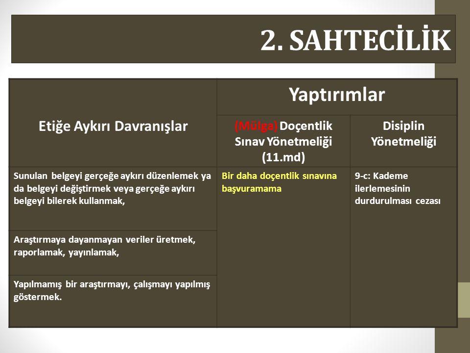 2. SAHTECİLİK Etiğe Aykırı Davranışlar Yaptırımlar (Mülga) Doçentlik Sınav Yönetmeliği (11.md) Disiplin Yönetmeliği Sunulan belgeyi gerçeğe aykırı düz