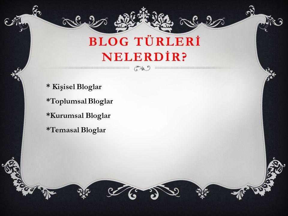 BLOG TÜRLERİ NELERDİR? * Kişisel Bloglar *Toplumsal Bloglar *Kurumsal Bloglar *Temasal Bloglar