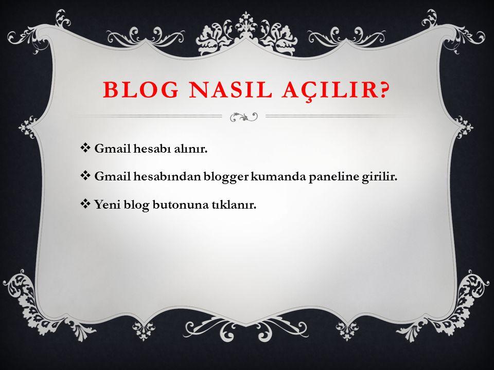 BLOG NASIL AÇILIR. Gmail hesabı alınır.  Gmail hesabından blogger kumanda paneline girilir.
