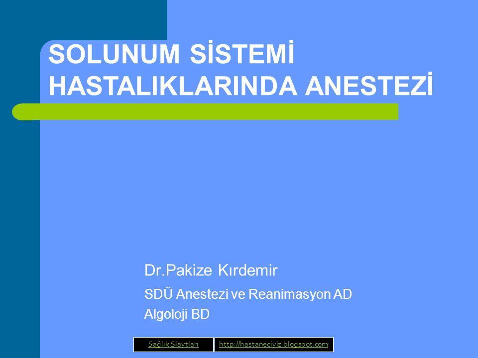 Dr.Pakize Kırdemir SDÜ Anestezi ve Reanimasyon AD Algoloji BD SOLUNUM SİSTEMİ HASTALIKLARINDA ANESTEZİ Sağlık Slaytlarıhttp://hastaneciyiz.blogspot.co