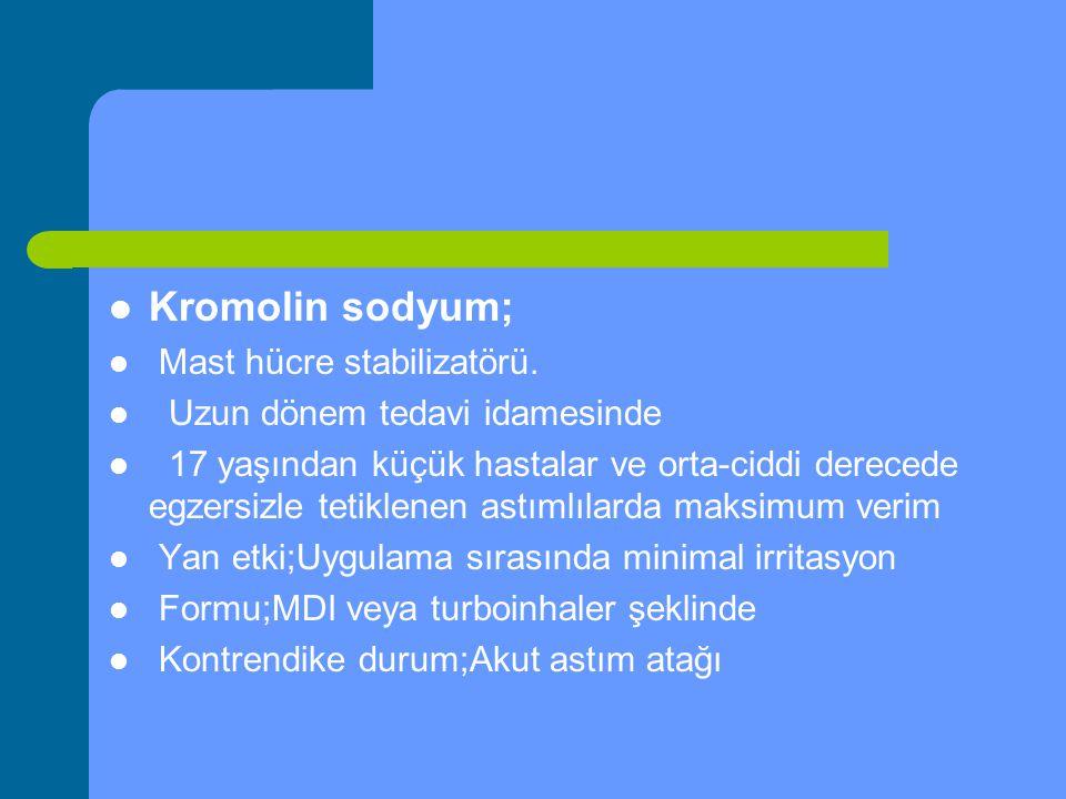 Kromolin sodyum; Mast hücre stabilizatörü. Uzun dönem tedavi idamesinde 17 yaşından küçük hastalar ve orta-ciddi derecede egzersizle tetiklenen astıml