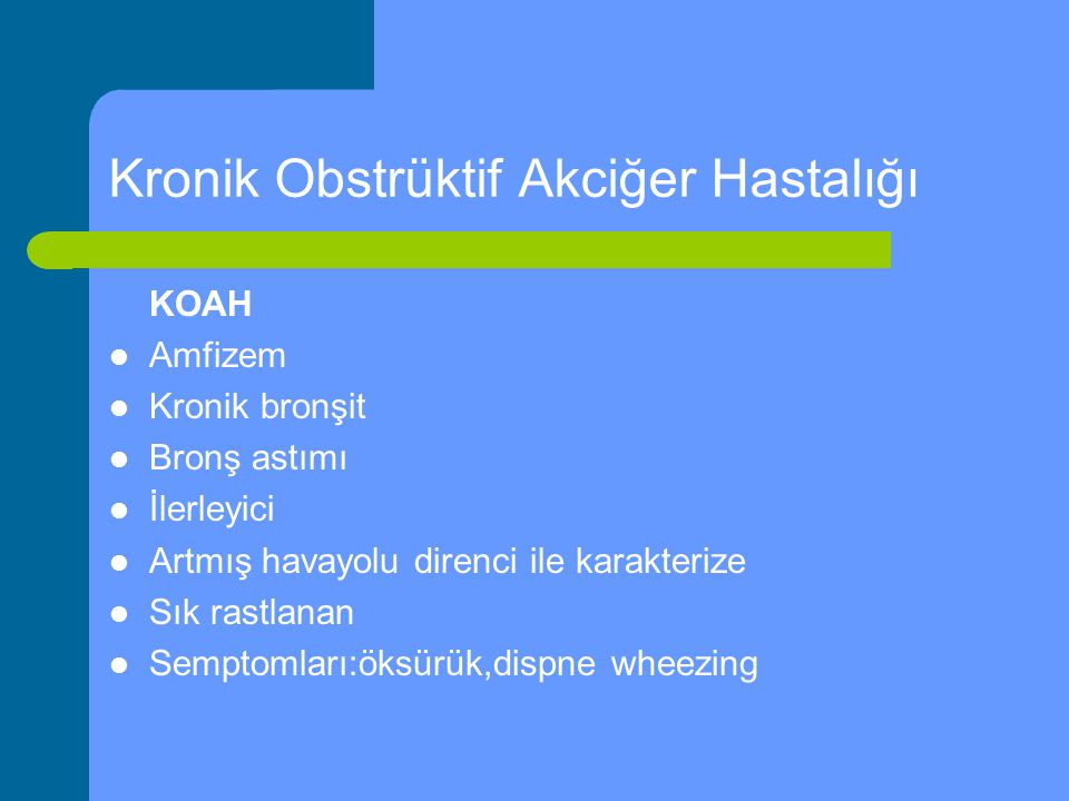 Kronik Obstrüktif Akciğer Hastalığı KOAH Amfizem Kronik bronşit Bronş astımı İlerleyici Artmış havayolu direnci ile karakterize Sık rastlanan Semptoml