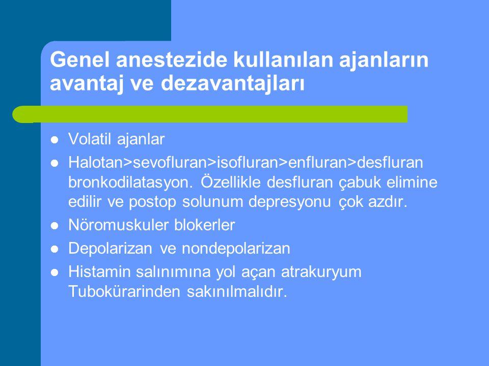 Genel anestezide kullanılan ajanların avantaj ve dezavantajları Volatil ajanlar Halotan>sevofluran>isofluran>enfluran>desfluran bronkodilatasyon. Özel