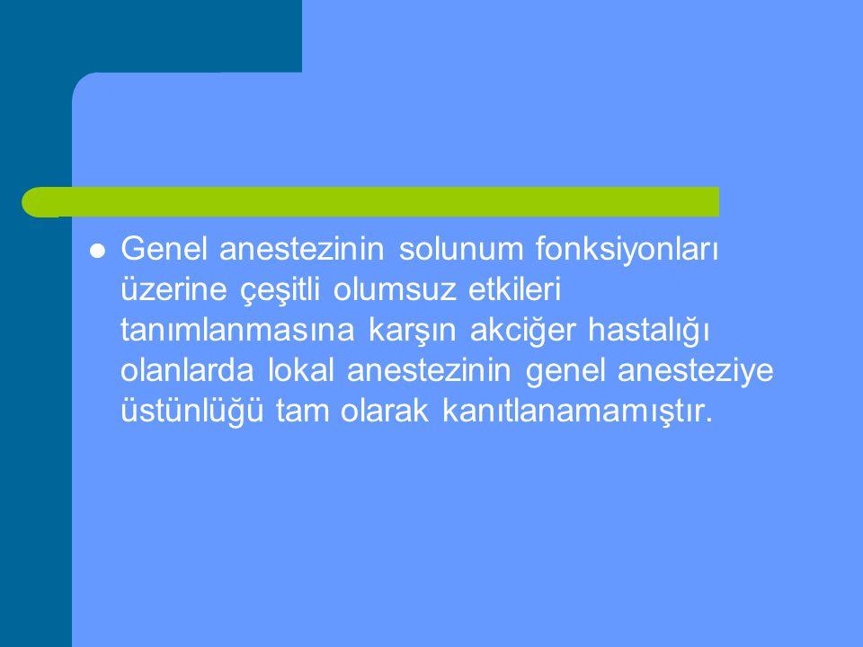 Genel anestezinin solunum fonksiyonları üzerine çeşitli olumsuz etkileri tanımlanmasına karşın akciğer hastalığı olanlarda lokal anestezinin genel ane