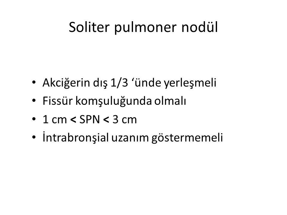 Soliter pulmoner nodül Akciğerin dış 1/3 'ünde yerleşmeli Fissür komşuluğunda olmalı 1 cm < SPN < 3 cm İntrabronşial uzanım göstermemeli