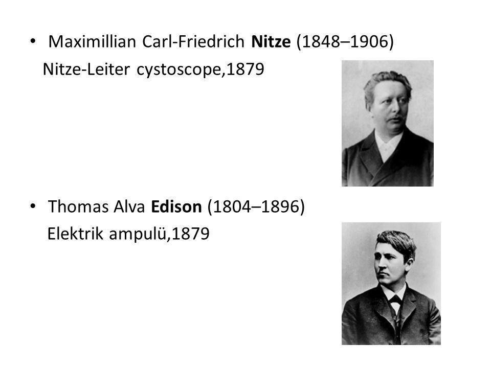 Maximillian Carl-Friedrich Nitze (1848–1906) Nitze-Leiter cystoscope,1879 Thomas Alva Edison (1804–1896) Elektrik ampulü,1879