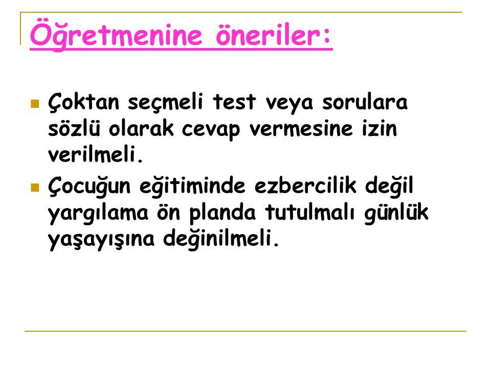 Öğretmenine öneriler: Çoktan seçmeli test veya sorulara sözlü olarak cevap vermesine izin verilmeli.