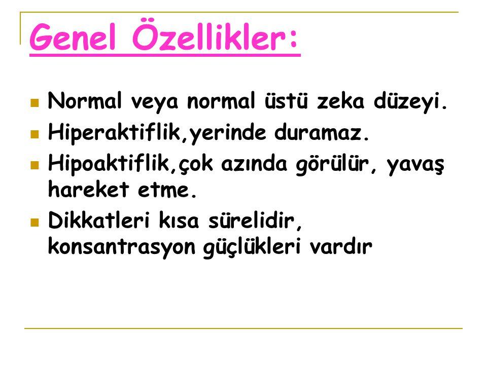 Genel Özellikler: Normal veya normal üstü zeka düzeyi.