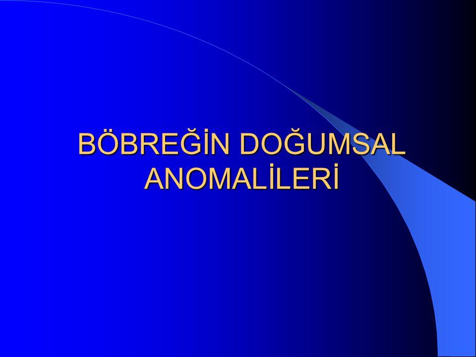 Böbreğin doğumsal anomalileri I Doğumsal anomaliler böbrekte diğer organlardan daha fazla görülür.