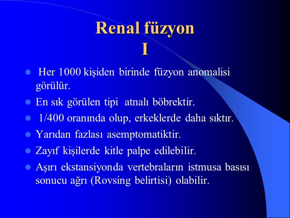 Renal füzyon I Her 1000 kişiden birinde füzyon anomalisi görülür. En sık görülen tipi atnalı böbrektir. 1/400 oranında olup, erkeklerde daha sıktır. Y