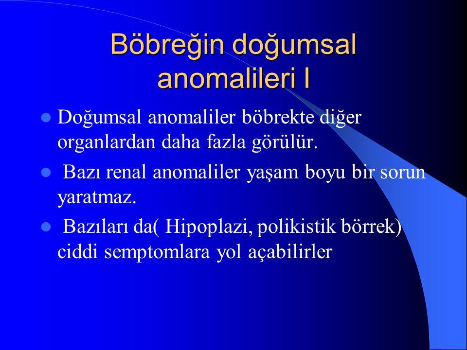 Böbreğin doğumsal anomalileri I Doğumsal anomaliler böbrekte diğer organlardan daha fazla görülür. Bazı renal anomaliler yaşam boyu bir sorun yaratmaz