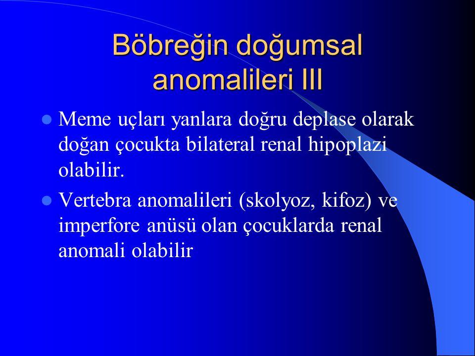 Böbreğin doğumsal anomalileri III Meme uçları yanlara doğru deplase olarak doğan çocukta bilateral renal hipoplazi olabilir. Vertebra anomalileri (sko