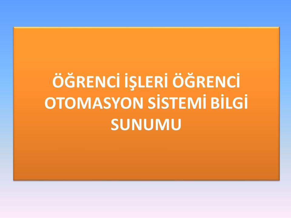ÖĞRENCİ İŞLERİ ÖĞRENCİ OTOMASYON SİSTEMİ BİLGİ SUNUMU