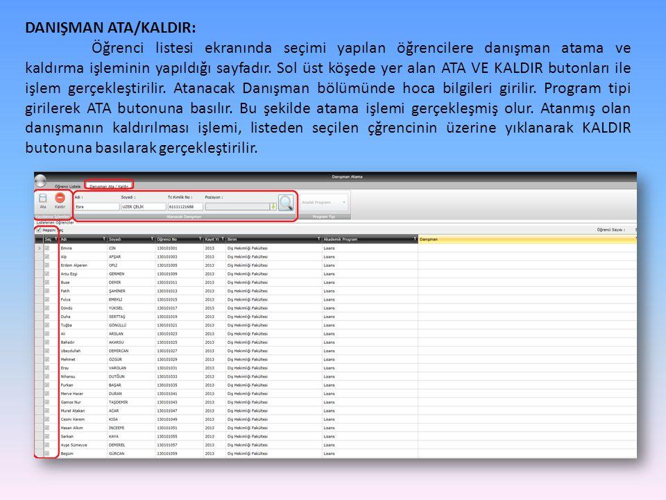 DANIŞMAN ATA/KALDIR: Öğrenci listesi ekranında seçimi yapılan öğrencilere danışman atama ve kaldırma işleminin yapıldığı sayfadır. Sol üst köşede yer