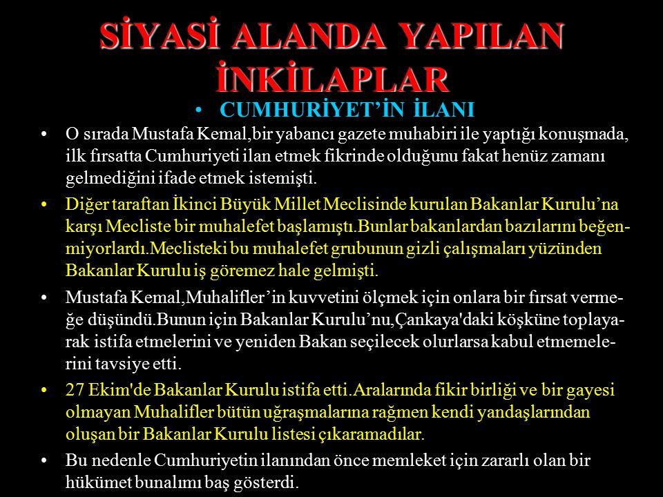 SİYASİ ALANDA YAPILAN İNKİLAPLAR CUMHURİYET'İN İLANI 23 Nisan 1920'den beri Türkiye Devleti'ni,idare eden TBMM Hükümeti'nin dayandığı prensipler demok