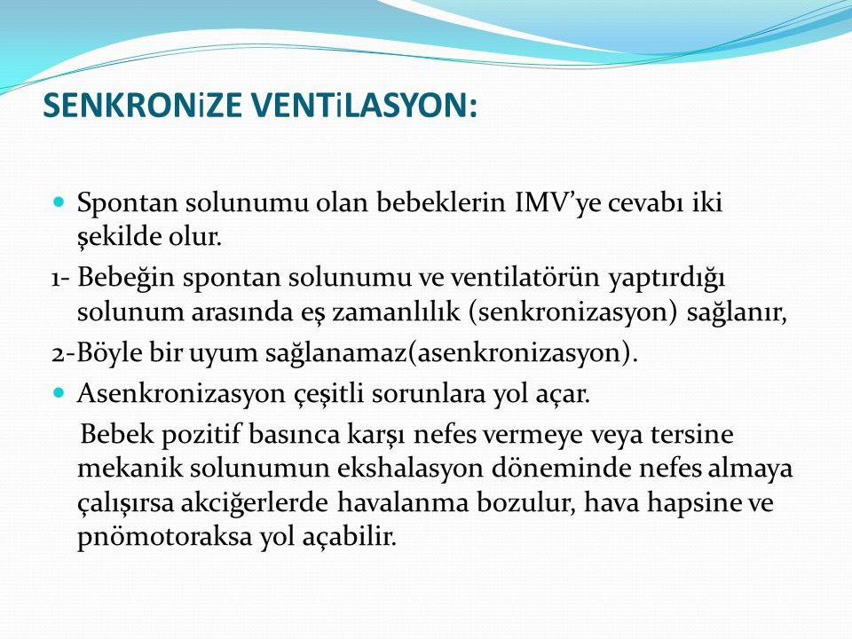 SENKRONiZE VENTiLASYON: Spontan solunumu olan bebeklerin IMV'ye cevabı iki şekilde olur. 1- Bebeğin spontan solunumu ve ventilatörün yaptırdığı solunu