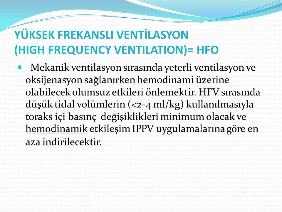 YÜKSEK FREKANSLI VENTİLASYON (HIGH FREQUENCY VENTILATION)= HFO Mekanik ventilasyon sırasında yeterli ventilasyon ve oksijenasyon sağlanırken hemodinam