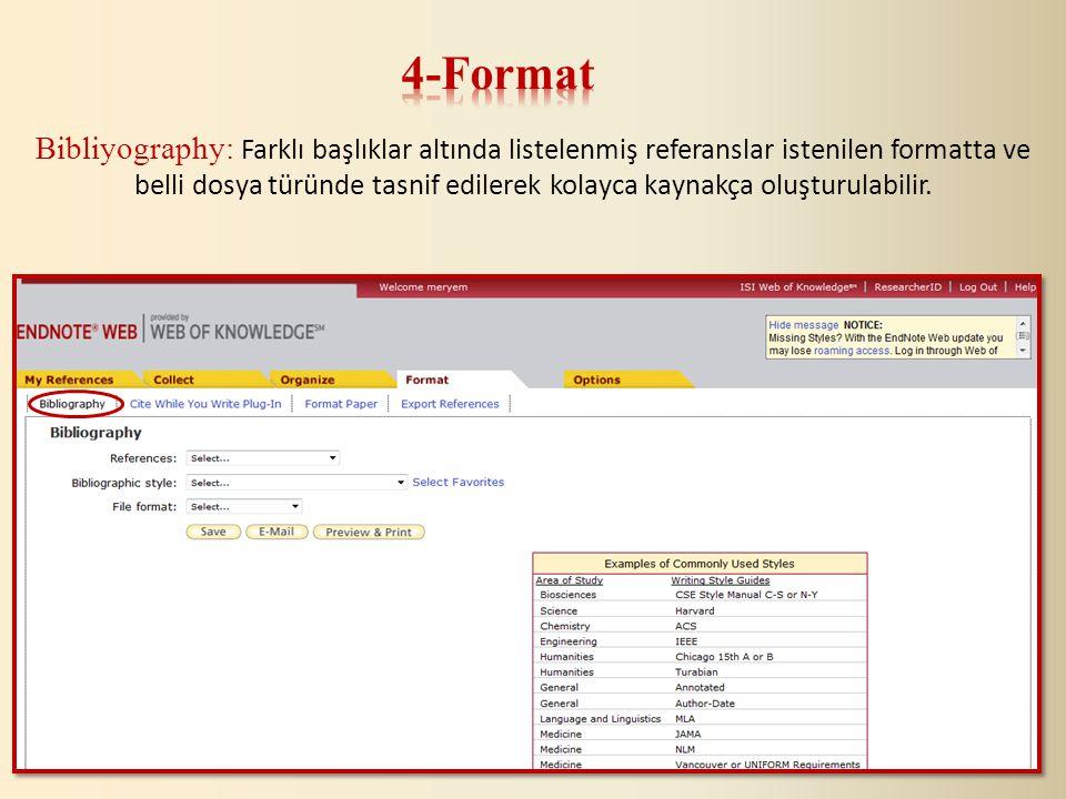 Bibliyography: Farklı başlıklar altında listelenmiş referanslar istenilen formatta ve belli dosya türünde tasnif edilerek kolayca kaynakça oluşturulabilir.