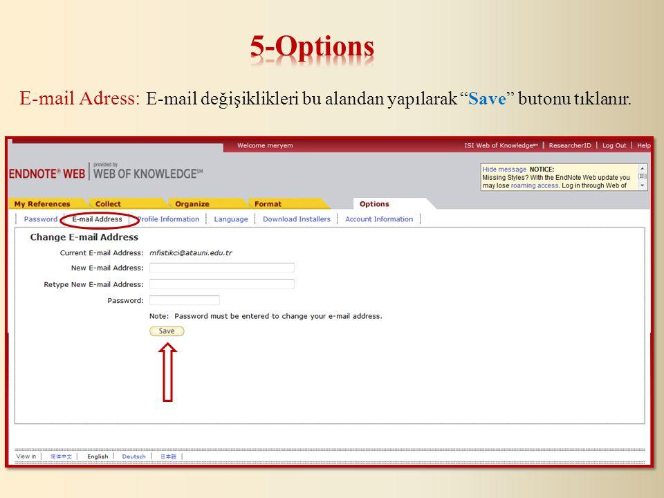 E-mail Adress: E-mail değişiklikleri bu alandan yapılarak Save butonu tıklanır.
