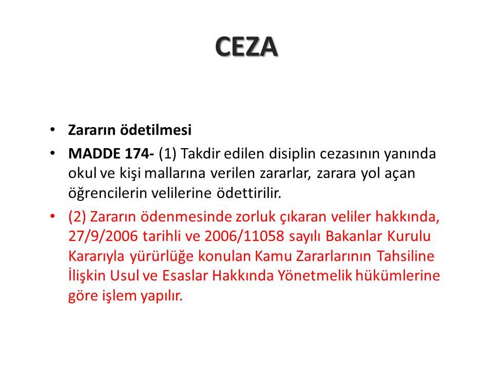 CEZA Zararın ödetilmesi MADDE 174- (1) Takdir edilen disiplin cezasının yanında okul ve kişi mallarına verilen zararlar, zarara yol açan öğrencilerin