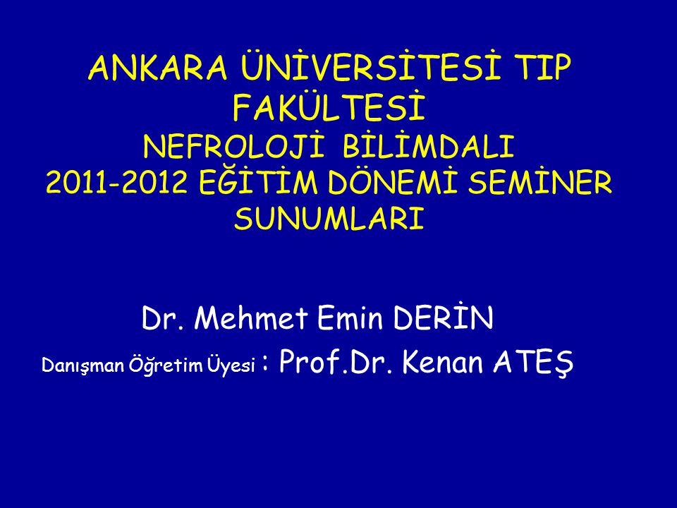 Dr. Mehmet Emin DERİN Danışman Öğretim Üyesi : Prof.Dr. Kenan ATEŞ ANKARA ÜNİVERSİTESİ TIP FAKÜLTESİ NEFROLOJİ BİLİMDALI 2011-2012 EĞİTİM DÖNEMİ SEMİN