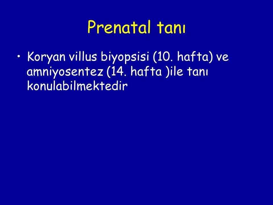 Prenatal tanı Koryan villus biyopsisi (10. hafta) ve amniyosentez (14. hafta )ile tanı konulabilmektedir