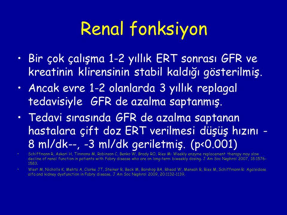 Renal fonksiyon Bir çok çalışma 1-2 yıllık ERT sonrası GFR ve kreatinin klirensinin stabil kaldığı gösterilmiş. Ancak evre 1-2 olanlarda 3 yıllık repl