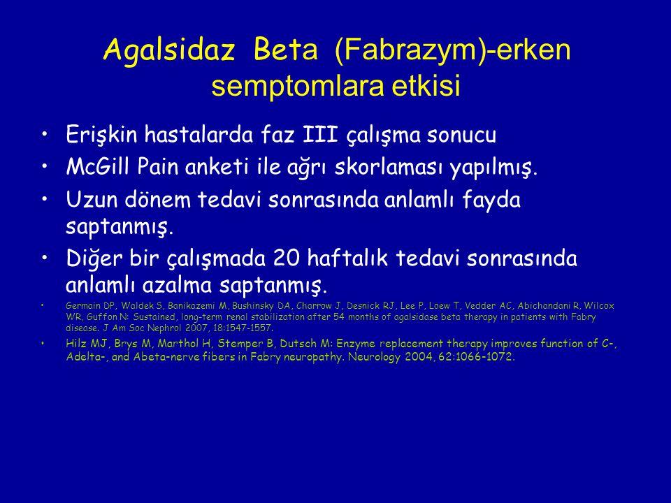 Agalsidaz Bet a (Fabrazym)-erken semptomlara etkisi Erişkin hastalarda faz III çalışma sonucu McGill Pain anketi ile ağrı skorlaması yapılmış. Uzun dö