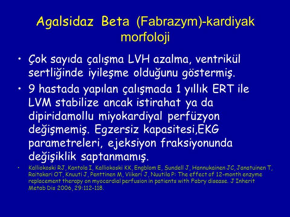 Agalsidaz Bet a (Fabrazym)-kardiyak morfoloji Çok sayıda çalışma LVH azalma, ventrikül sertliğinde iyileşme olduğunu göstermiş. 9 hastada yapılan çalı