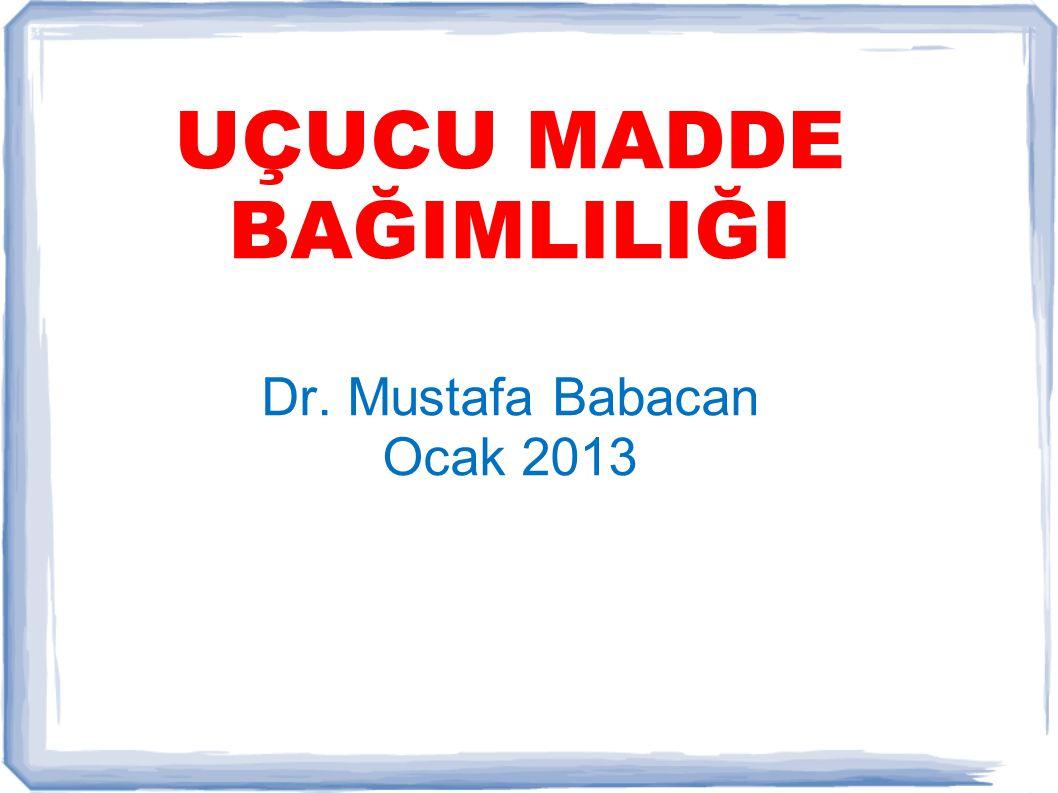 UÇUCU MADDE BAĞIMLILIĞI Dr. Mustafa Babacan Ocak 2013