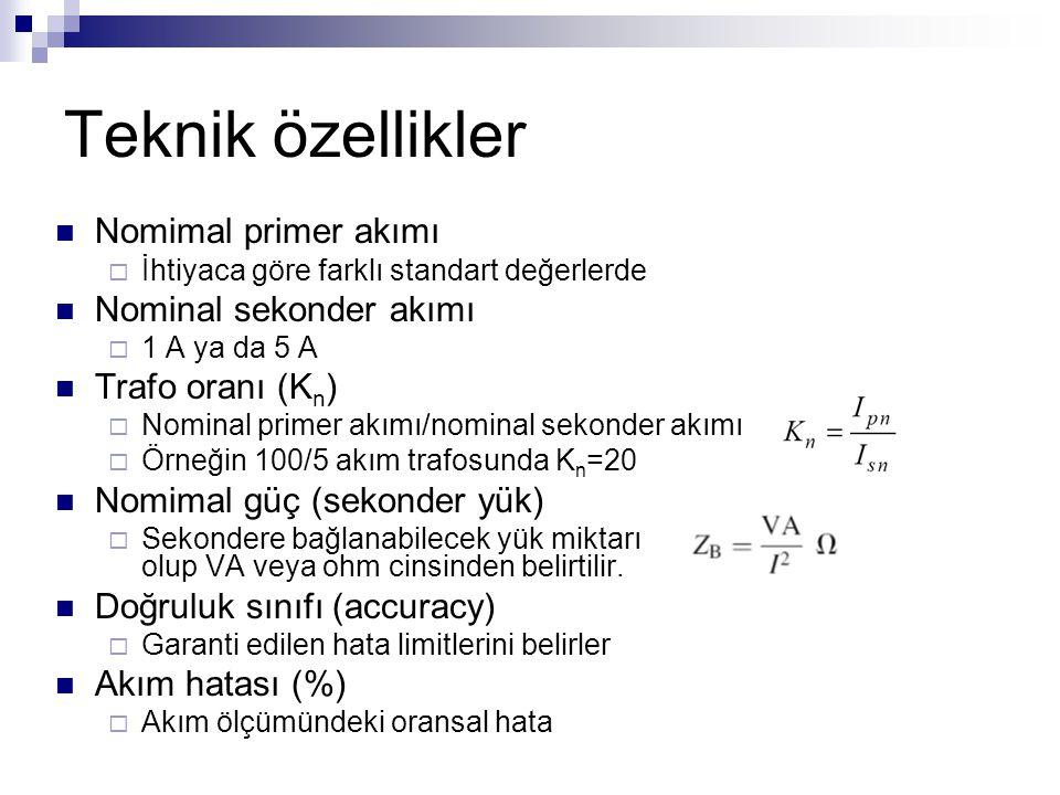Teknik özellikler Nomimal primer akımı  İhtiyaca göre farklı standart değerlerde Nominal sekonder akımı  1 A ya da 5 A Trafo oranı (K n )  Nominal