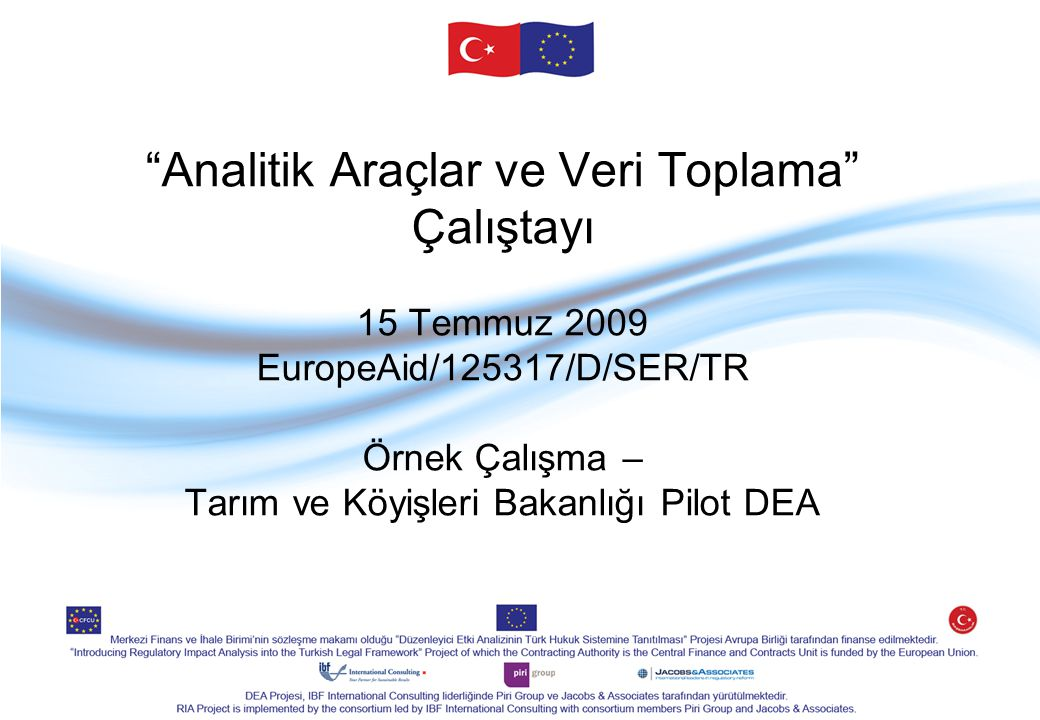 Analitik Araçlar ve Veri Toplama Çalıştayı 15 Temmuz 2009 EuropeAid/125317/D/SER/TR Örnek Çalışma – Tarım ve Köyişleri Bakanlığı Pilot DEA