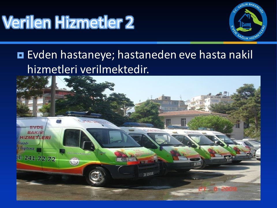  Evden hastaneye; hastaneden eve hasta nakil hizmetleri verilmektedir.