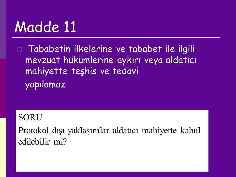 Madde 11  Tababetin ilkelerine ve tababet ile ilgili mevzuat hükümlerine aykırı veya aldatıcı mahiyette teşhis ve tedavi yapılamaz SORU Protokol dışı