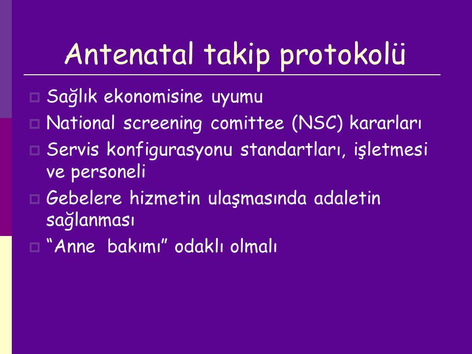 Antenatal takip protokolü  Sağlık ekonomisine uyumu  National screening comittee (NSC) kararları  Servis konfigurasyonu standartları, işletmesi ve