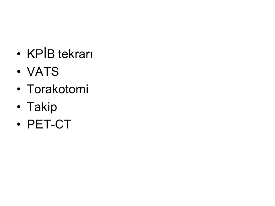 KPİB tekrarı VATS Torakotomi Takip PET-CT