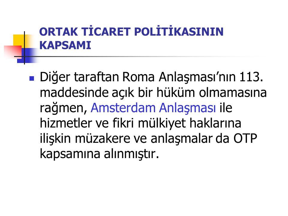 ORTAK TİCARET POLİTİKASININ KAPSAMI Diğer taraftan Roma Anlaşması'nın 113. maddesinde açık bir hüküm olmamasına rağmen, Amsterdam Anlaşması ile hizmet