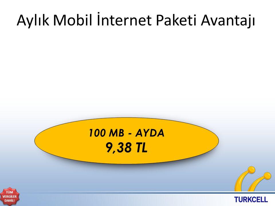 Aylık Mobil İnternet Paketi Avantajı TÜM VERGİLER DAHİL! 100 MB - AYDA 9,38 TL
