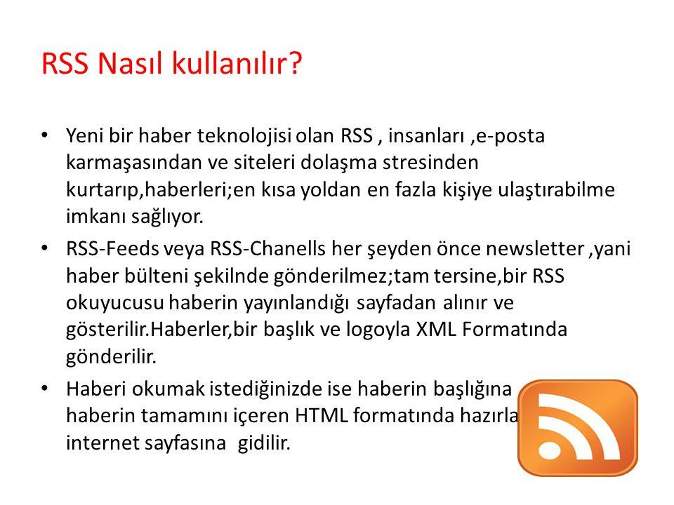 RSS Nasıl kullanılır? Yeni bir haber teknolojisi olan RSS, insanları,e-posta karmaşasından ve siteleri dolaşma stresinden kurtarıp,haberleri;en kısa y