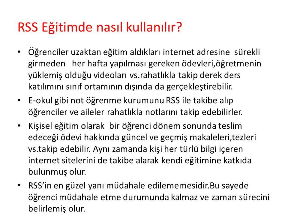 RSS Eğitimde nasıl kullanılır? Öğrenciler uzaktan eğitim aldıkları internet adresine sürekli girmeden her hafta yapılması gereken ödevleri,öğretmenin