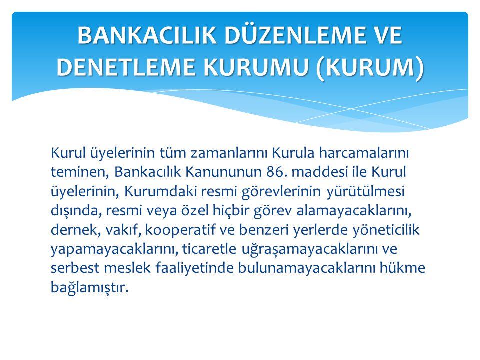 Kurul üyelerinin tüm zamanlarını Kurula harcamalarını teminen, Bankacılık Kanununun 86. maddesi ile Kurul üyelerinin, Kurumdaki resmi görevlerinin yür