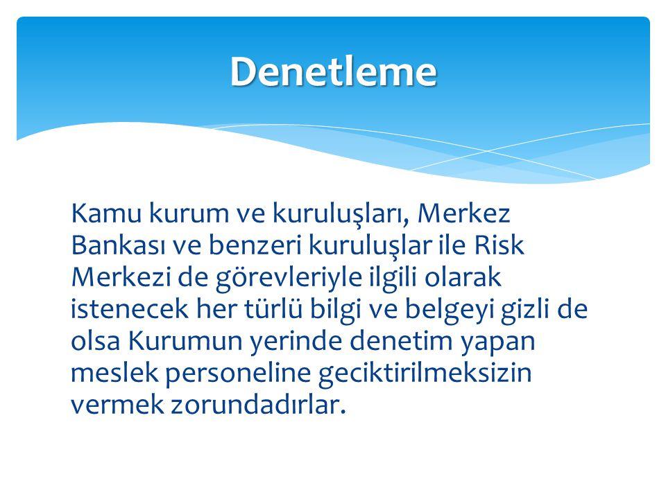 Kamu kurum ve kuruluşları, Merkez Bankası ve benzeri kuruluşlar ile Risk Merkezi de görevleriyle ilgili olarak istenecek her türlü bilgi ve belgeyi gi
