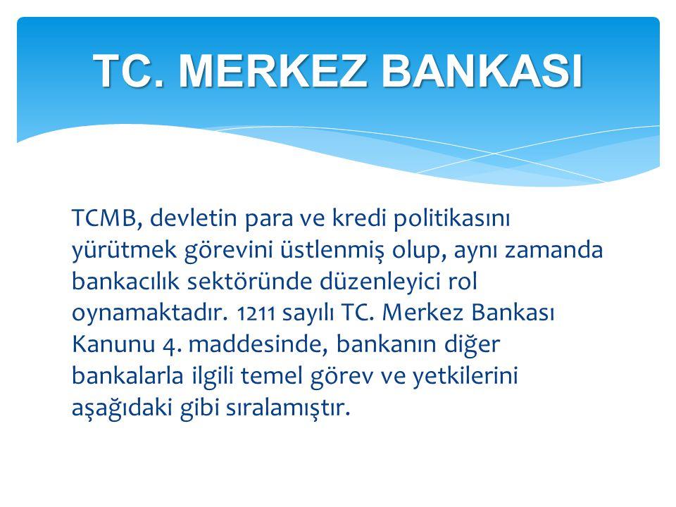 TCMB, devletin para ve kredi politikasını yürütmek görevini üstlenmiş olup, aynı zamanda bankacılık sektöründe düzenleyici rol oynamaktadır. 1211 sayı