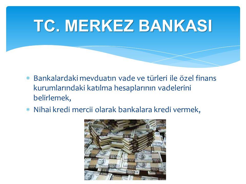  Bankalardaki mevduatın vade ve türleri ile özel finans kurumlarındaki katılma hesaplarının vadelerini belirlemek,  Nihai kredi mercii olarak bankal