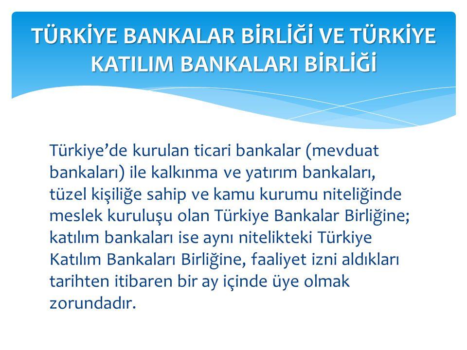 Türkiye'de kurulan ticari bankalar (mevduat bankaları) ile kalkınma ve yatırım bankaları, tüzel kişiliğe sahip ve kamu kurumu niteliğinde meslek kurul
