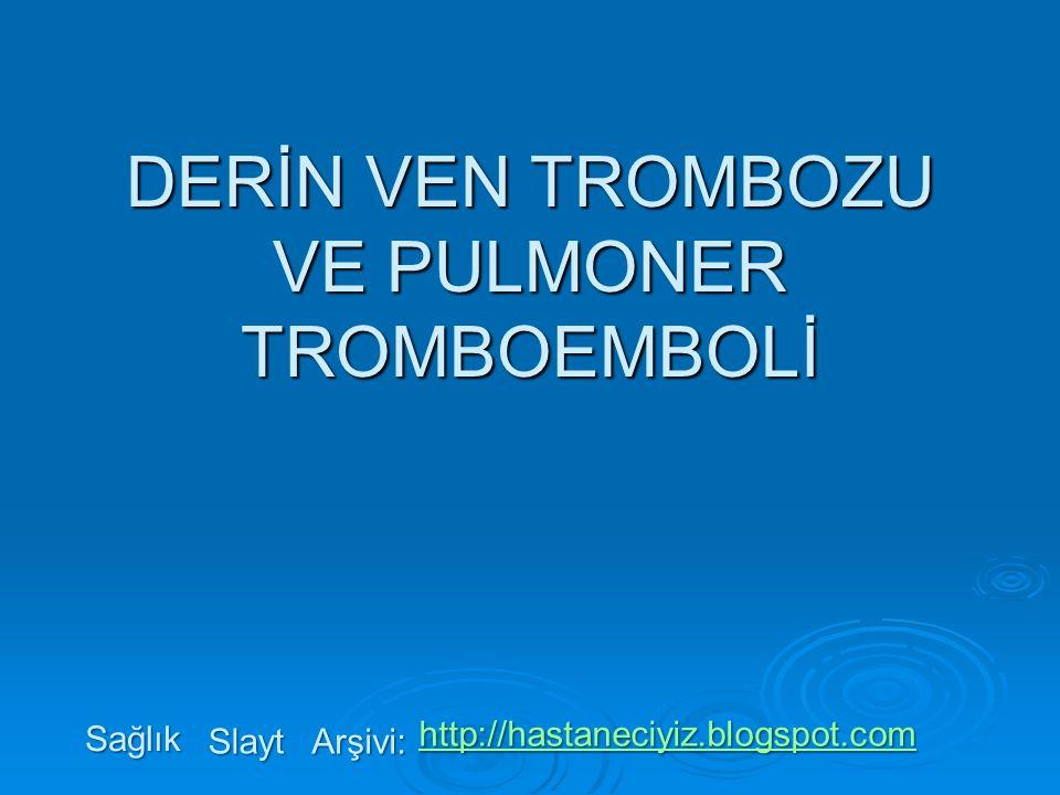PULMONER TROMBOEMBOLİ PULMONER TROMBOEMBOLİ Pulmoner tromboemboli DVT'nin hayatı tehdit eden ve sıklıkla hastanede yatan hastalarda görülen komplikasyonudur.