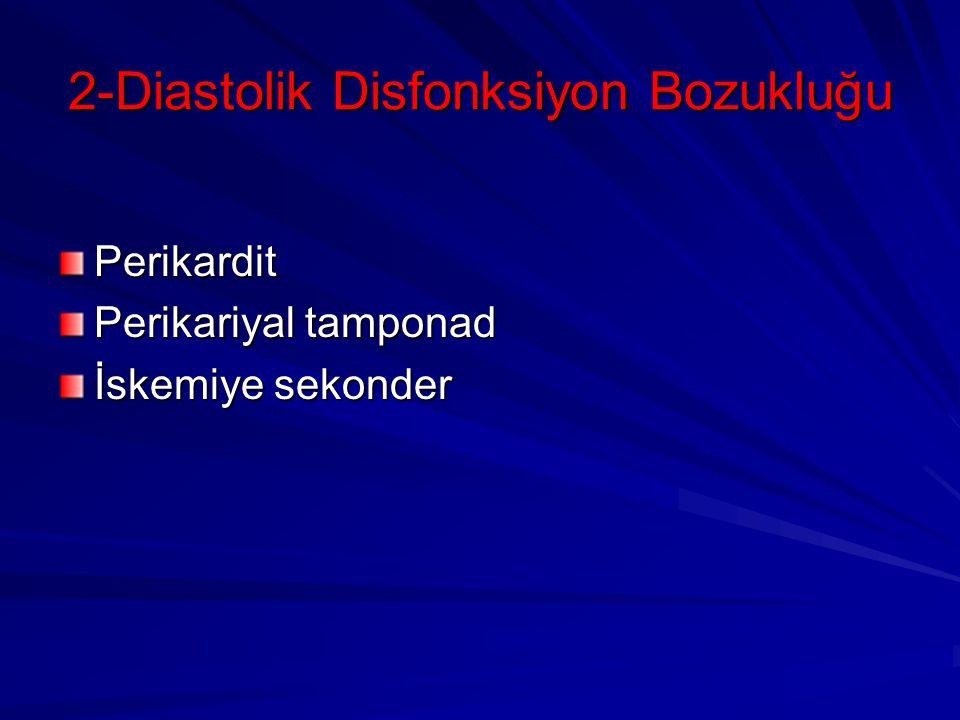 2-Diastolik Disfonksiyon Bozukluğu Perikardit Perikariyal tamponad İskemiye sekonder