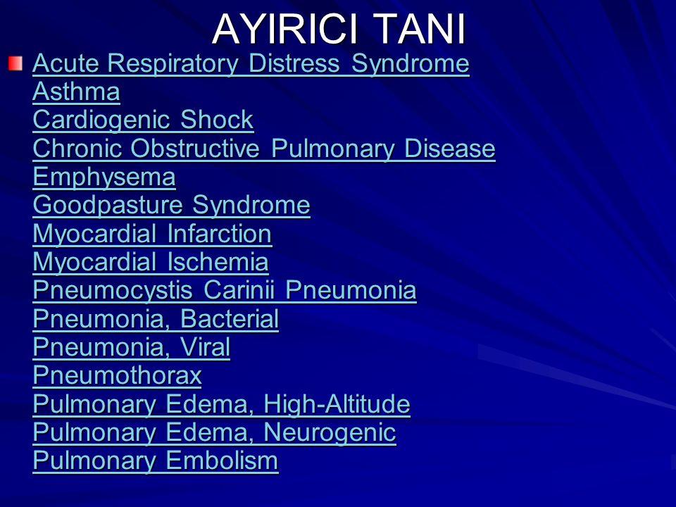 AYIRICI TANI Acute Respiratory Distress Syndrome Asthma Cardiogenic Shock Chronic Obstructive Pulmonary Disease Emphysema Goodpasture Syndrome Myocard