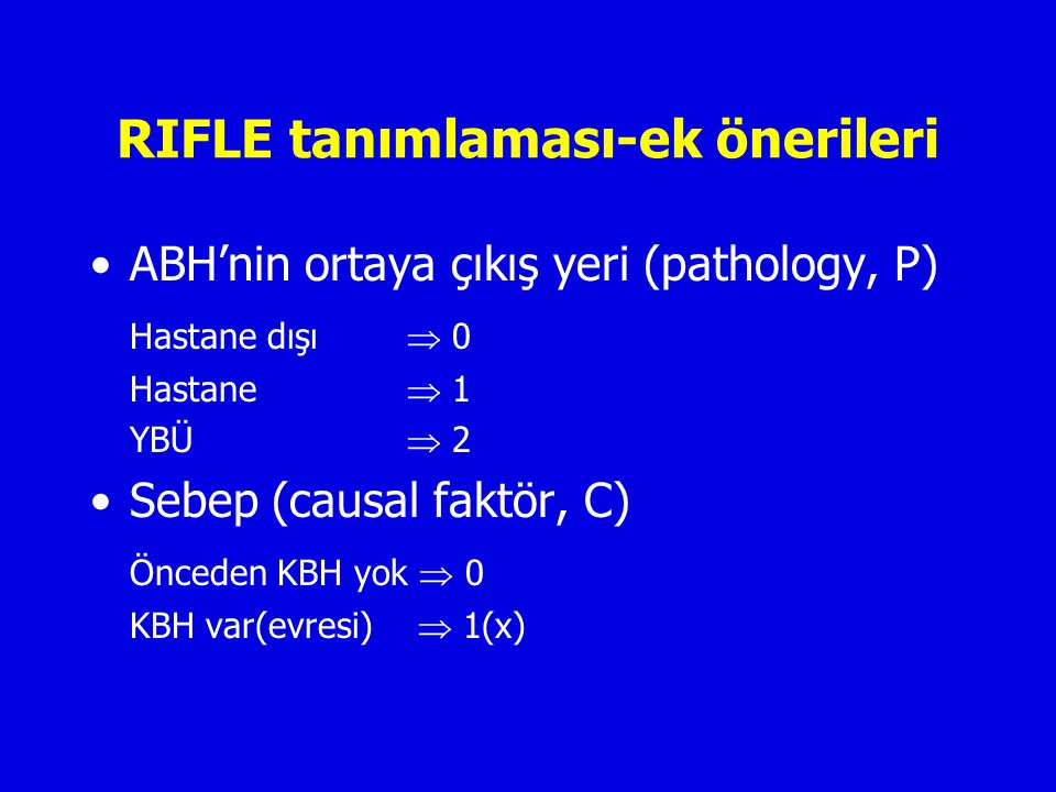 RIFLE-Örnek 50 yaşında erkek, önceden renal fonksiyonları normal, travma sonrası GFR >%50 azalmış, YBÜ'nde, sepsis-solunum yetersizliği mevcut RIFLE I P2 C0(0) Preop GFR 50 ml/dk olan 60 yaşında kadın, kardiyak cerrahi sonrası ABH, 24 saattir anürik RIFLE F P1 C1(3)