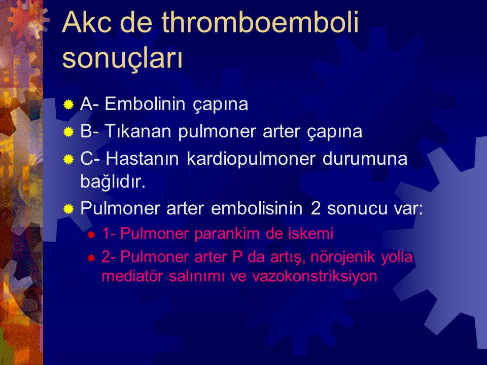 Akc de thromboemboli sonuçları  A- Embolinin çapına  B- Tıkanan pulmoner arter çapına  C- Hastanın kardiopulmoner durumuna bağlıdır.  Pulmoner art
